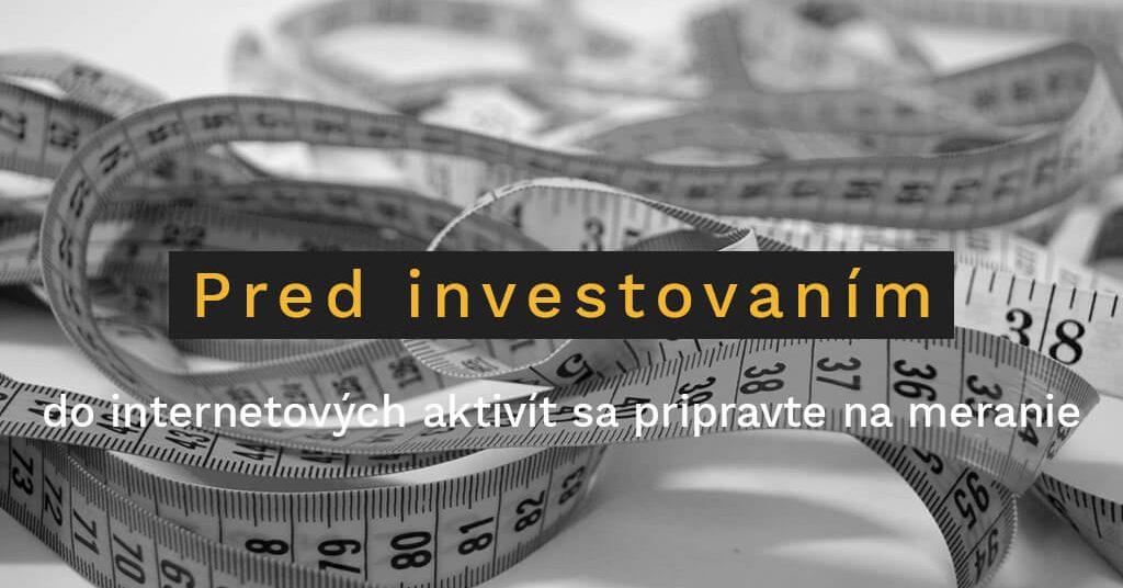 Pred investovaním do internetových aktivít sa pripravte na meranie